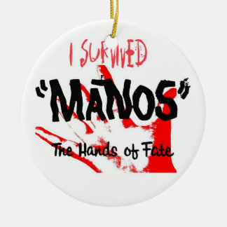 I Survived Manos the Hands of Fate Ceramic Ornament