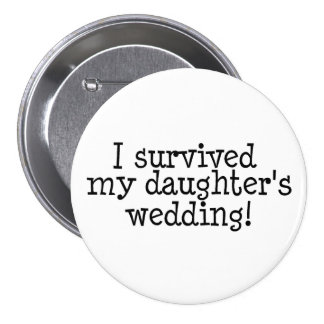 I Survived My Daughter's Wedding - Customized 7.5 Cm Round Badge