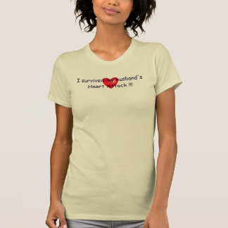 I survived my husband's Heart Attack. Tshirts