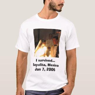 I survived... Sayulita, Mexico Jan 7, 2006 T-Shirt