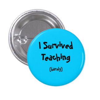 I Survived Teaching 3 Cm Round Badge