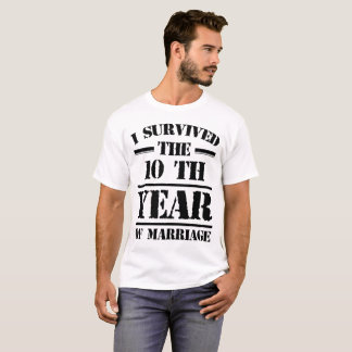 I SURVIVED THE 10 TH  YEAR OF MARRIAGE T-Shirt
