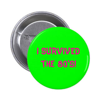 I survived the 80's! - Customized 6 Cm Round Badge