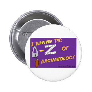 I Survived the A-Z of Archaeology Badge Pinback Buttons