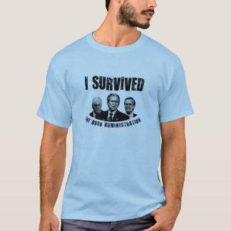 I survived the bush administration! T-Shirt