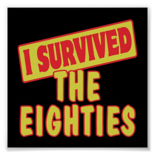 I SURVIVED THE EIGHTIES PRINT