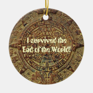 I survived the End of the World Mayan Calendar Ceramic Ornament