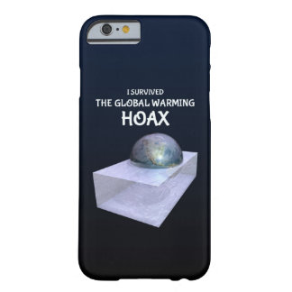 I Survived The Global Warming Hoax Barely There iPhone 6 Case