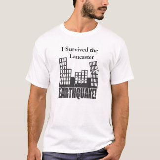 I Survived the Lancaster Earthquake! T-Shirt