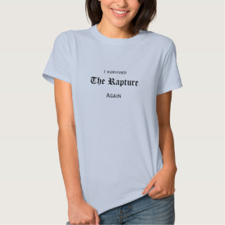I survived The Rapture... again Shirts