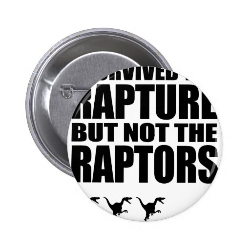 I Survived The Rapture, But Not The Raptors Buttons