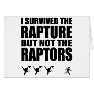 I Survived The Rapture, But Not The Raptors Greeting Card