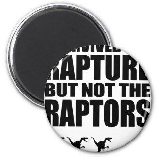 I Survived The Rapture, But Not The Raptors Refrigerator Magnet