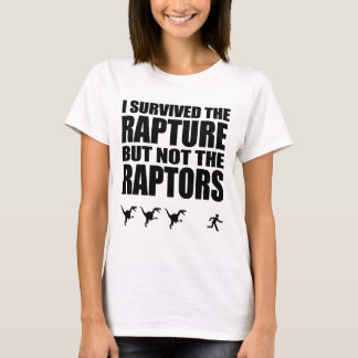 I Survived The Rapture, But Not The Raptors T-Shirt