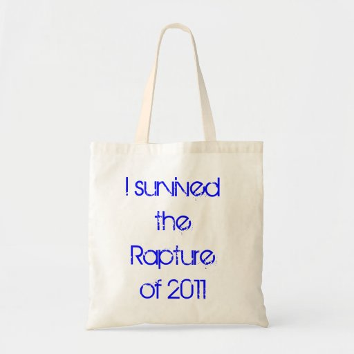 I survived the Rapture of 2011. Bags