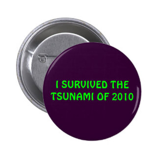 I SURVIVED THE TSUNAMI OF 2010 6 CM ROUND BADGE