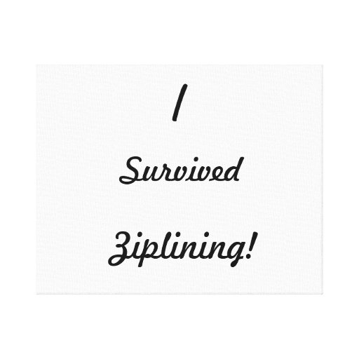 I survived ziplining! stretched canvas print