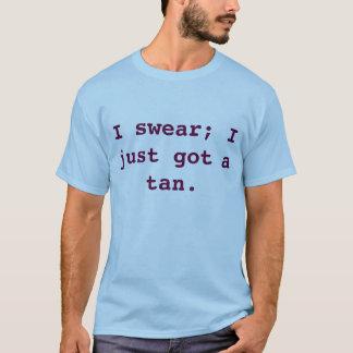 I swear; I just got a tan. T-shirt