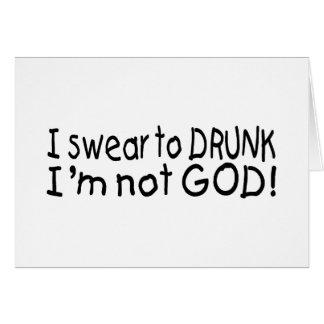 I Swear To Drunk Im Not God Card