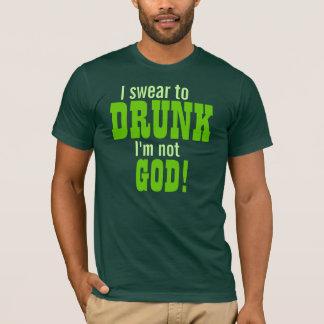 I Swear To Drunk I'm Not God! T-Shirt