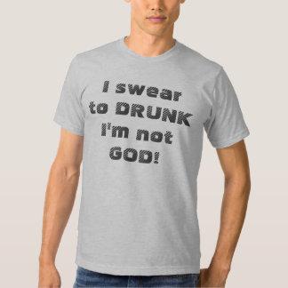I Swear To Drunk I'm Not God Tees