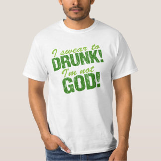 I Swear to Drunk I'm Not God! Tshirt