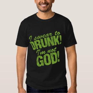 I Swear to Drunk I'm Not God! Tshirts