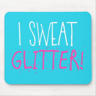 "I Sweat ""GLITTER!"" Mouse Pad"