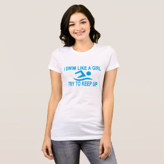 I SWIM LIKE A GIRL TRY TO KEEP UP ..png T-Shirt