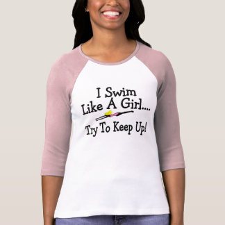 I Swim Like A Girl Try To Keep Up T-Shirt
