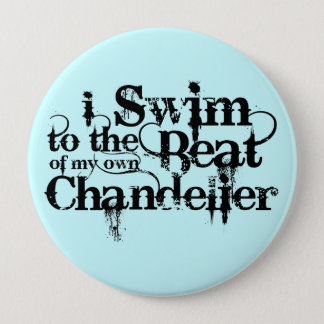 I Swim to the Beat of my own Chandelier Button