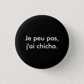 """I swipe in little not, I have chicha "" 3 Cm Round Badge"