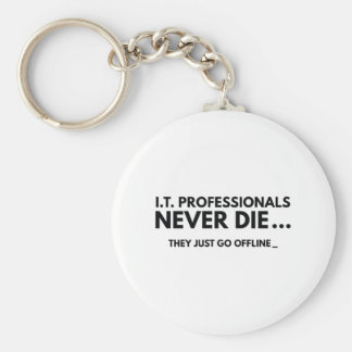I.T. Professionals Never Die Key Ring