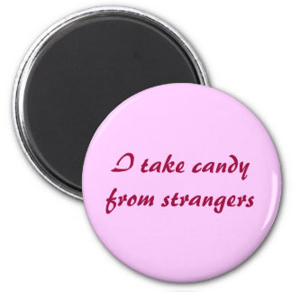 I take candy from strangers 6 cm round magnet
