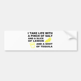 I take life with a pinch of salt - Tequila design Bumper Sticker