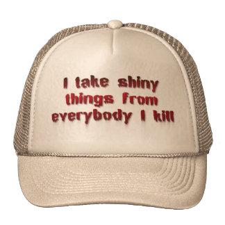 I Take Shiny Things From Everybody I Kill Trucker Hat