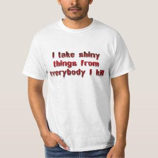 I Take Shiny Things From Everybody I Kill T-Shirt