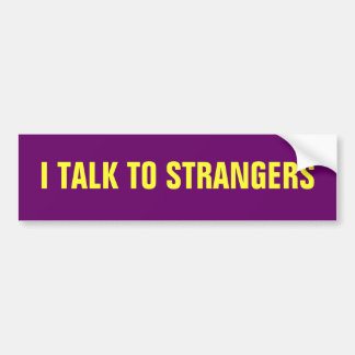 I TALK TO STRANGERS BUMPER STICKER