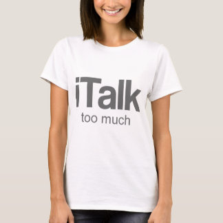 I Talk too much - Funny Design T-Shirt