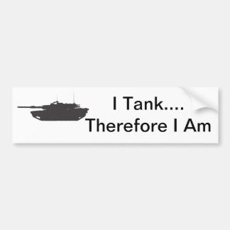 I Tank... Therefore I Am Bumper Sticker