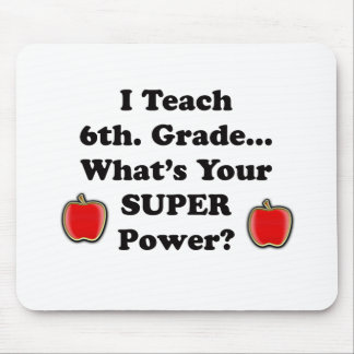 I teach 6th. Grade Mouse Pad