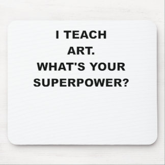 I TEACH ART WHATS YOUR SUPERPOWER.png Mouse Pads