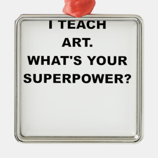I TEACH ART WHATS YOUR SUPERPOWER.png Silver-Colored Square Decoration