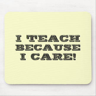 I Teach Because I Care Tshirts and Gifts Mouse Pad