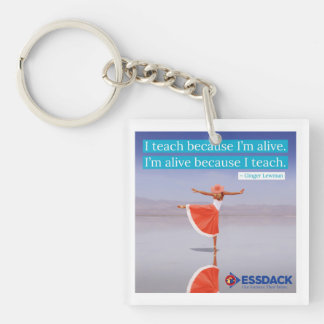 I teach because I'm alive... Key Ring