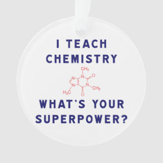 I teach Chemistry What's Your Superpower?