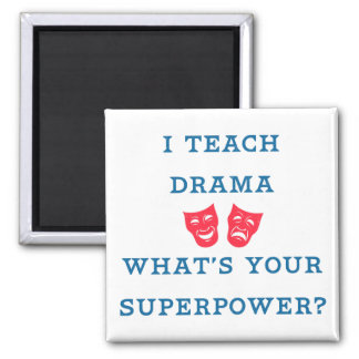 I Teach Drama What's Your Superpower? Square Magnet