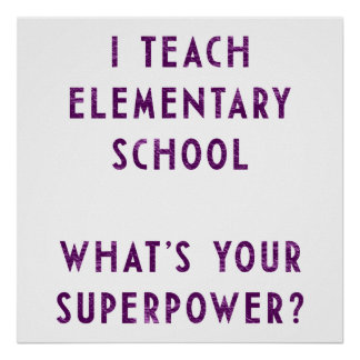 I Teach Elementary School What s Your Superpower Poster