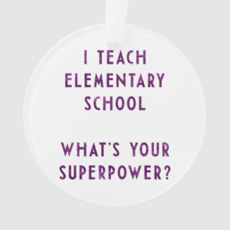 I Teach Elementary School What's Your Superpower? Ornament
