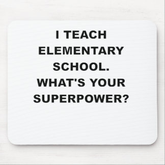 I TEACH ELEMENTARY SCHOOL WHATS YOUR SUPERPOWER.pn Mousepad